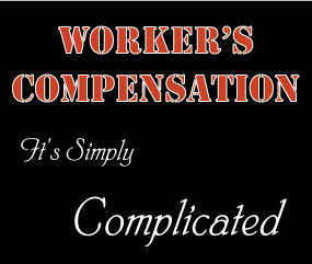 Worker's Compensation - It's Simply Complicated